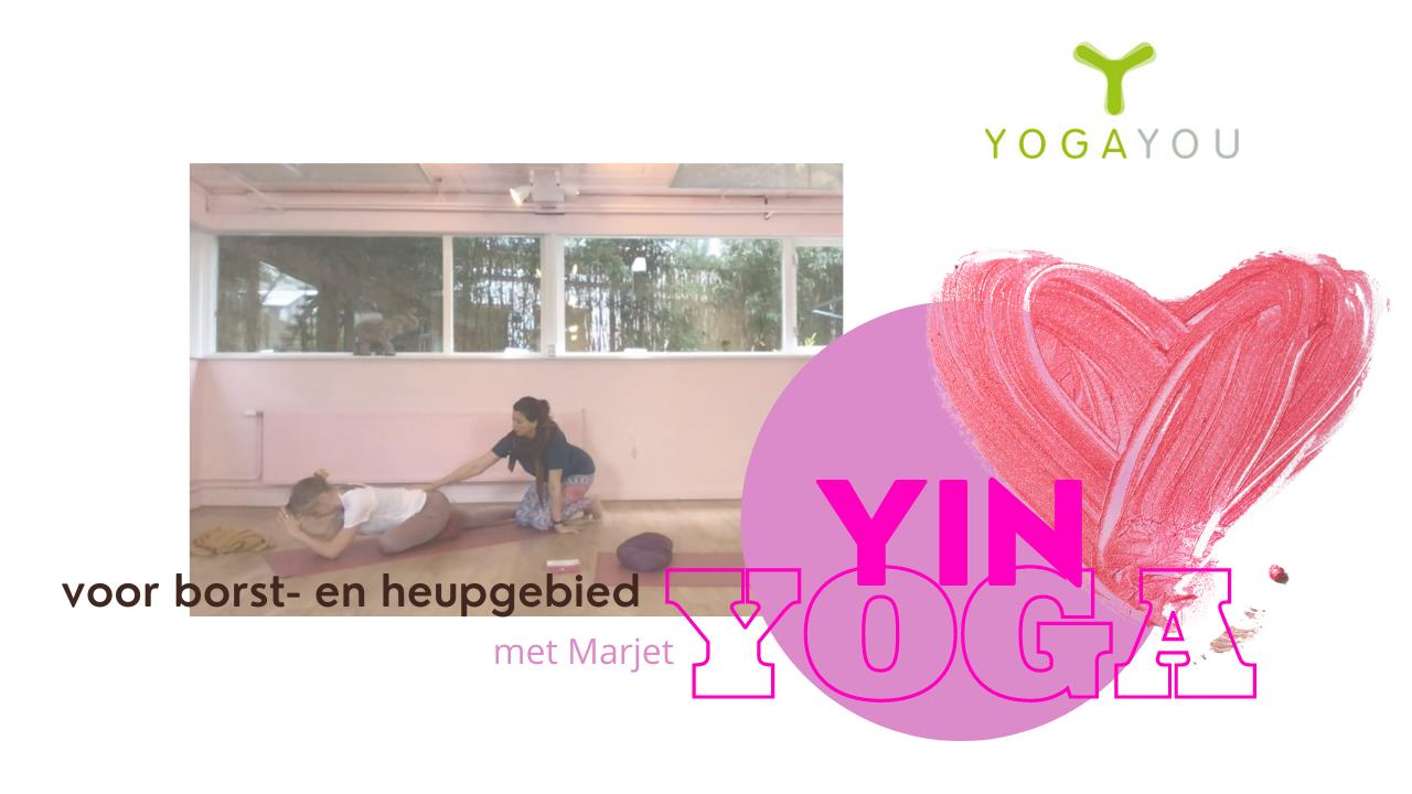 yin yoga voor borst- en heupgebied door Marjet van der Linde