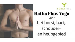 Hatha Flow Yoga voor het borst, hart, schouder en heupgebied