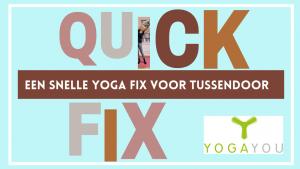 quick fix yoga, yoga voor tussendoor