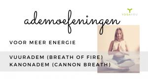 ademoefeningen voor meer energie Kundalini Yoga vuuradem kanonadem