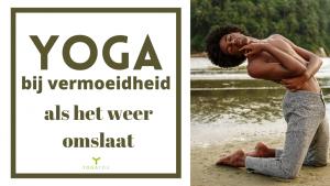 yoga voor vermoeidheid bij weeromslag